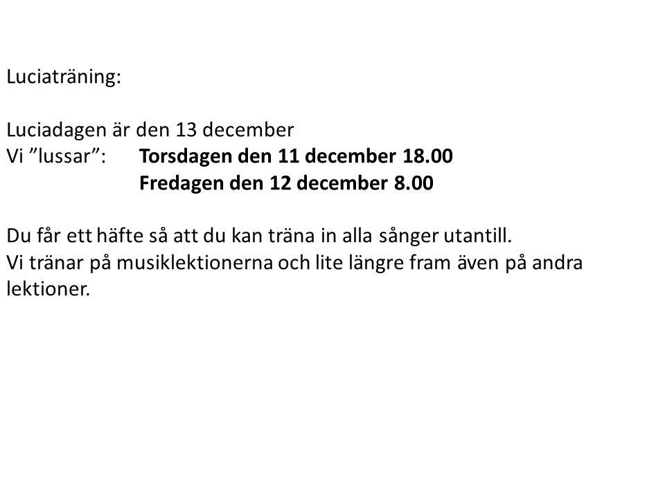 Luciaträning: Luciadagen är den 13 december. Vi lussar : Torsdagen den 11 december 18.00. Fredagen den 12 december 8.00.