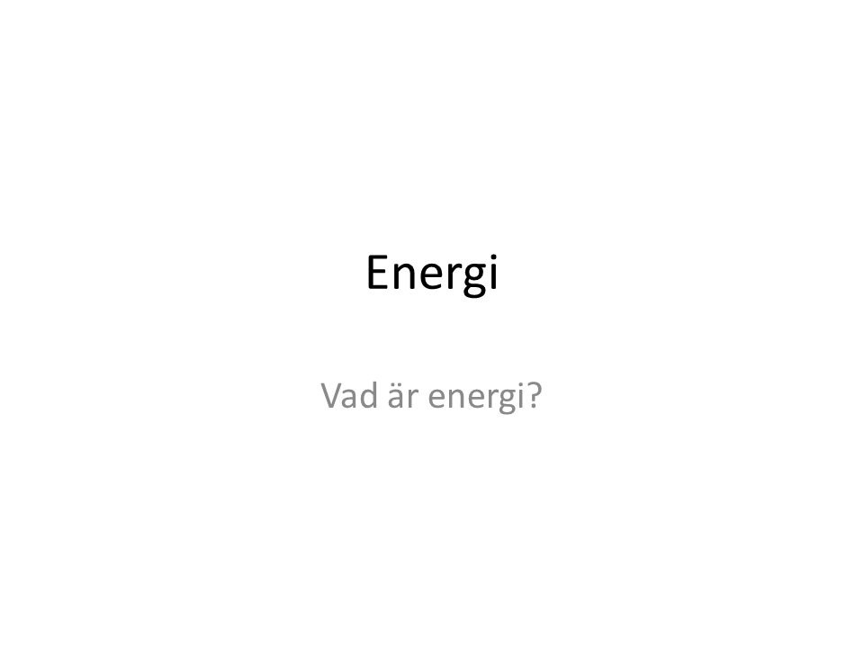 Energi Vad är energi