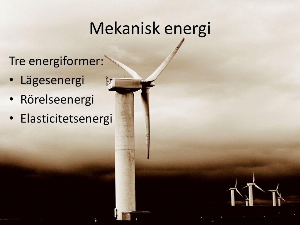 Mekanisk energi Tre energiformer: Lägesenergi Rörelseenergi