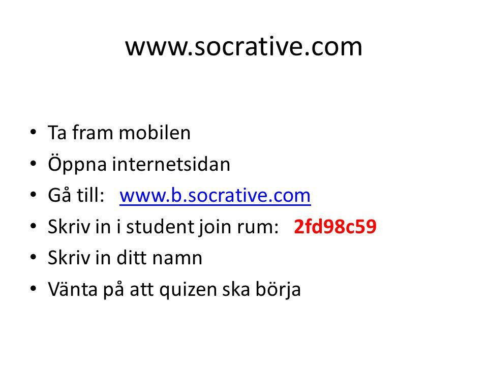 www.socrative.com Ta fram mobilen Öppna internetsidan