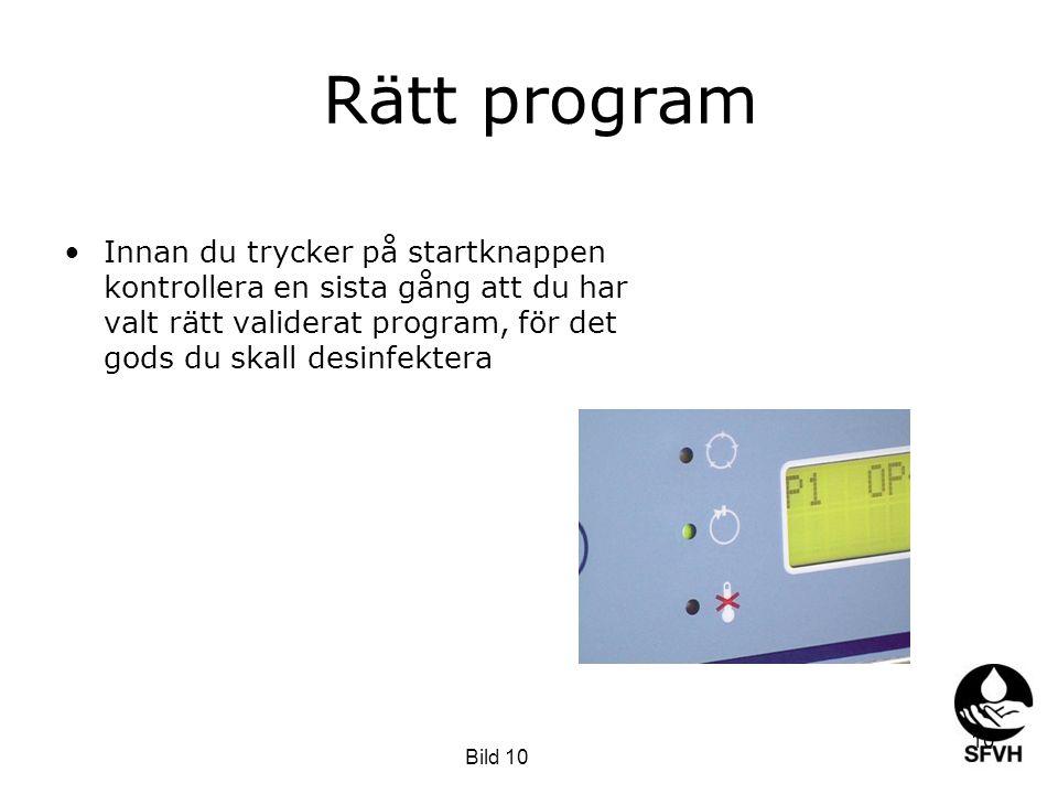 Rätt program Innan du trycker på startknappen kontrollera en sista gång att du har valt rätt validerat program, för det gods du skall desinfektera.