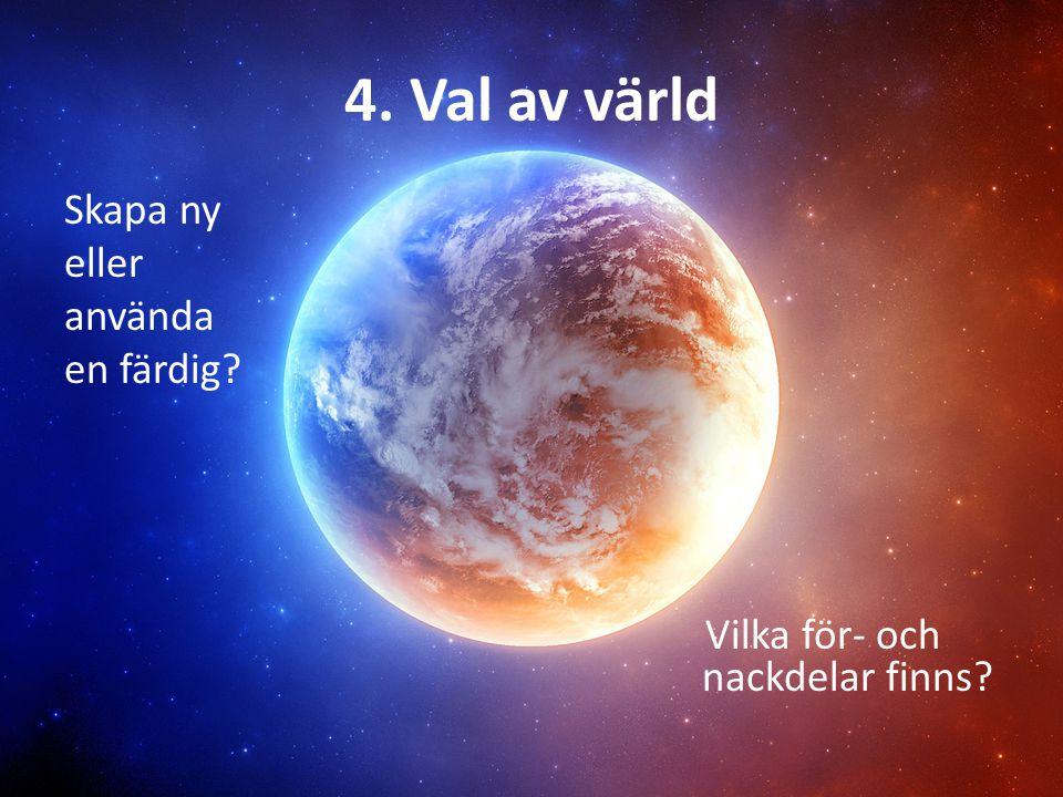 4. Val av värld Skapa ny eller använda en färdig Vilka för- och nackdelar finns
