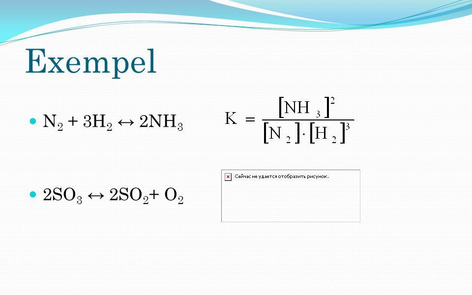 Exempel N2 + 3H2 ↔ 2NH3 2SO3 ↔ 2SO2+ O2