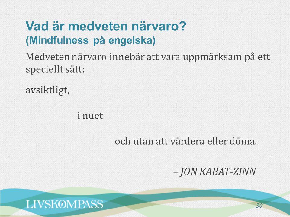 Vad är medveten närvaro (Mindfulness på engelska)