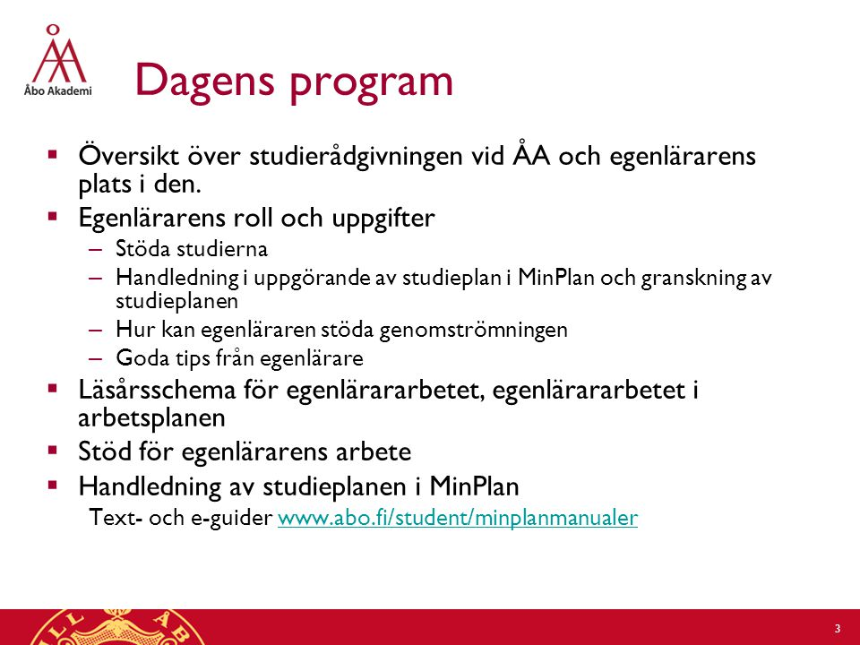 Dagens program Översikt över studierådgivningen vid ÅA och egenlärarens plats i den. Egenlärarens roll och uppgifter.