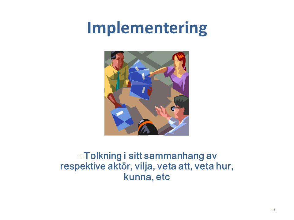 Implementering Tolkning i sitt sammanhang av respektive aktör, vilja, veta att, veta hur, kunna, etc.
