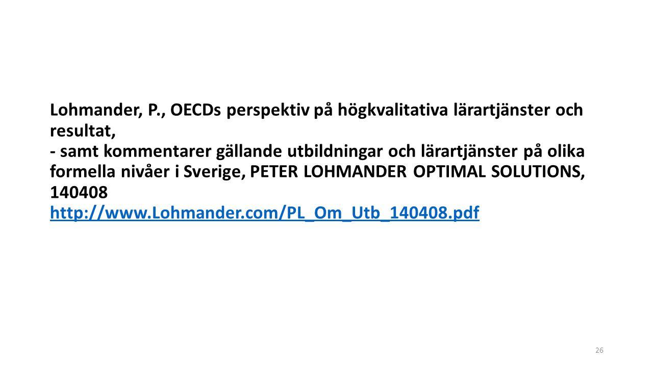 Lohmander, P., OECDs perspektiv på högkvalitativa lärartjänster och resultat, - samt kommentarer gällande utbildningar och lärartjänster på olika formella nivåer i Sverige, PETER LOHMANDER OPTIMAL SOLUTIONS, 140408 http://www.Lohmander.com/PL_Om_Utb_140408.pdf
