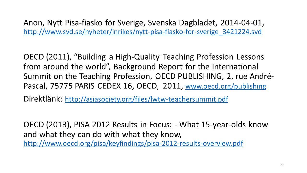 Anon, Nytt Pisa-fiasko för Sverige, Svenska Dagbladet, 2014-04-01, http://www.svd.se/nyheter/inrikes/nytt-pisa-fiasko-for-sverige_3421224.svd