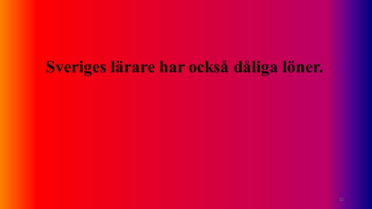 Sveriges lärare har också dåliga löner.