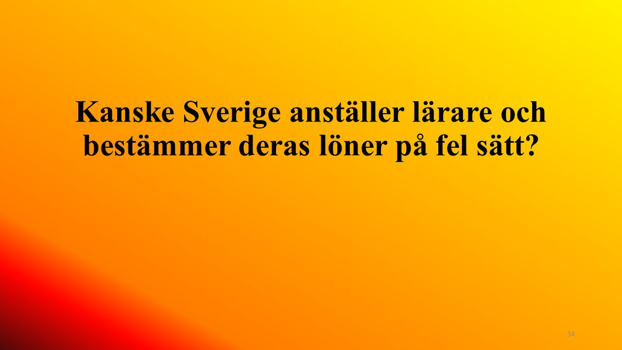 Kanske Sverige anställer lärare och bestämmer deras löner på fel sätt