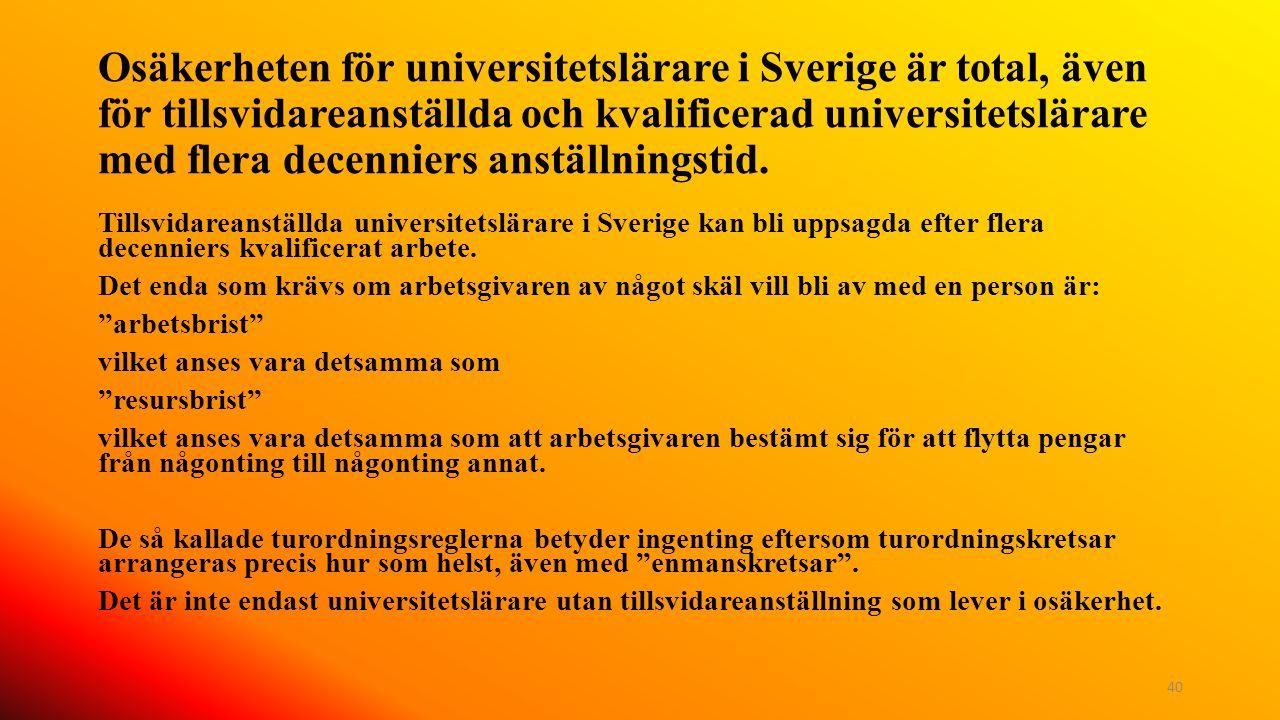 Osäkerheten för universitetslärare i Sverige är total, även för tillsvidareanställda och kvalificerad universitetslärare med flera decenniers anställningstid.