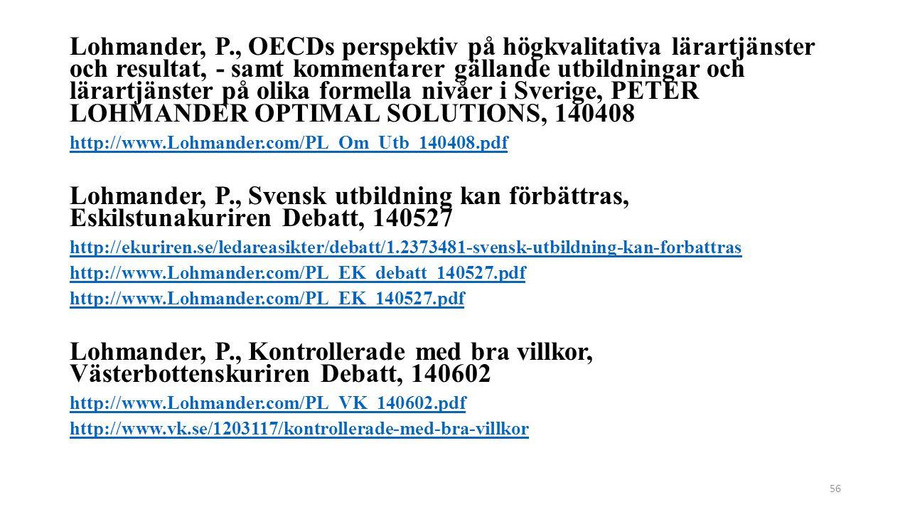 Lohmander, P., OECDs perspektiv på högkvalitativa lärartjänster och resultat, - samt kommentarer gällande utbildningar och lärartjänster på olika formella nivåer i Sverige, PETER LOHMANDER OPTIMAL SOLUTIONS, 140408