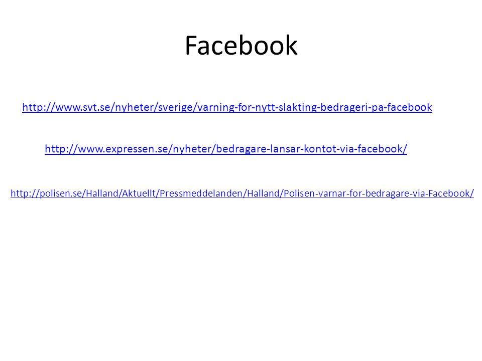 Facebook http://www.svt.se/nyheter/sverige/varning-for-nytt-slakting-bedrageri-pa-facebook.