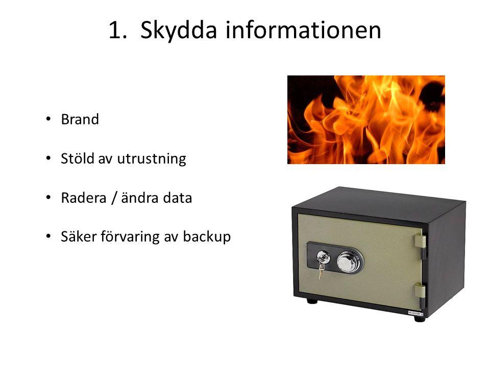 1. Skydda informationen Brand Stöld av utrustning Radera / ändra data