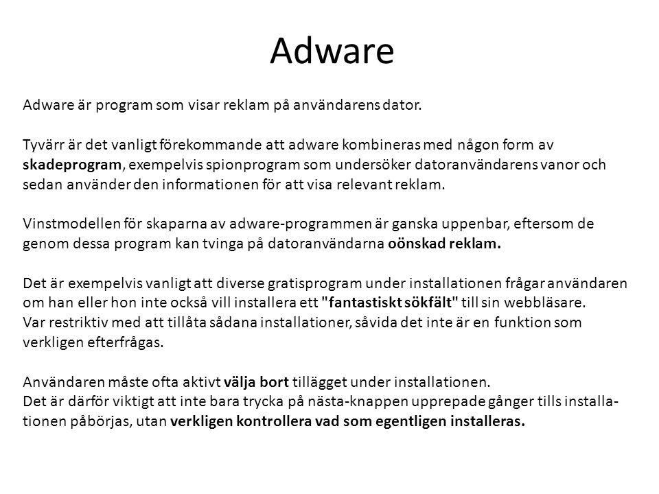 Adware Adware är program som visar reklam på användarens dator.