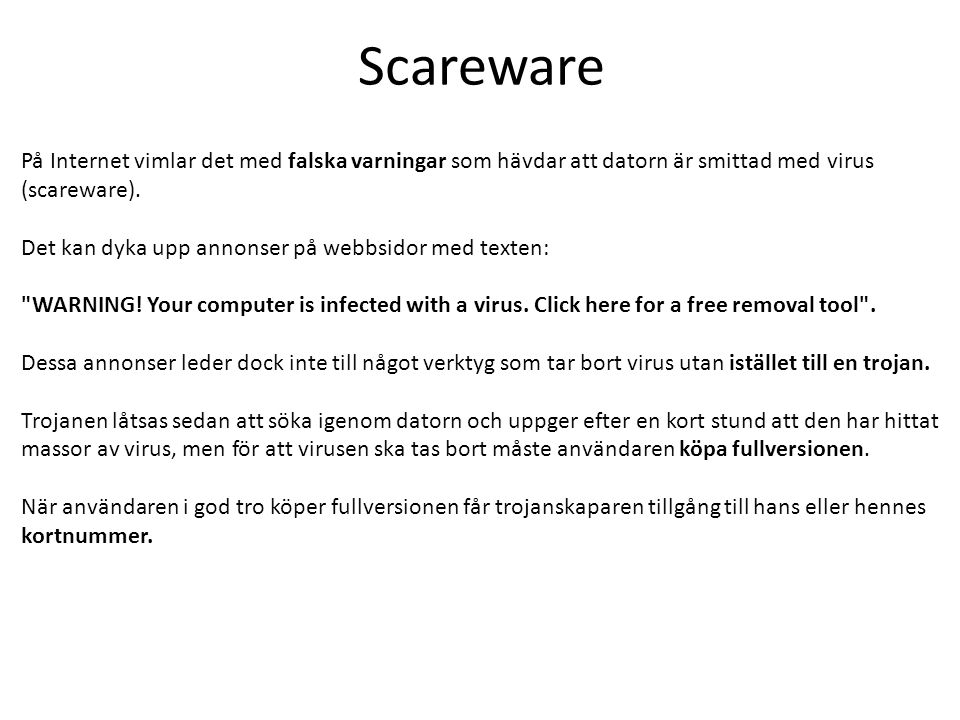 Scareware På Internet vimlar det med falska varningar som hävdar att datorn är smittad med virus (scareware).