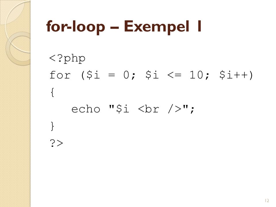 for-loop – Exempel 1 < php for ($i = 0; $i <= 10; $i++) {