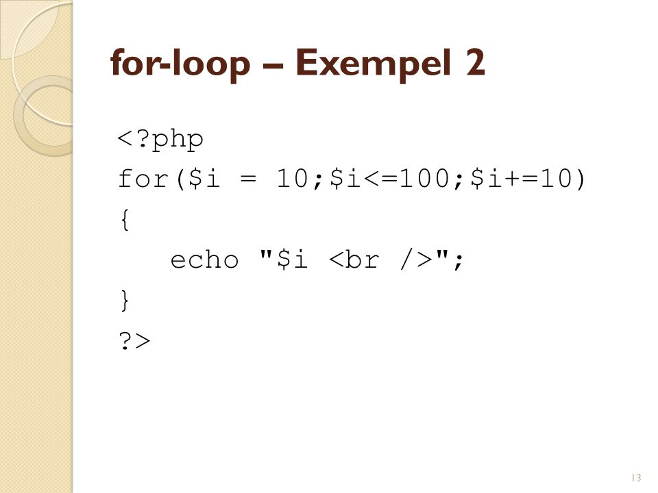 for-loop – Exempel 2 < php for($i = 10;$i<=100;$i+=10) {