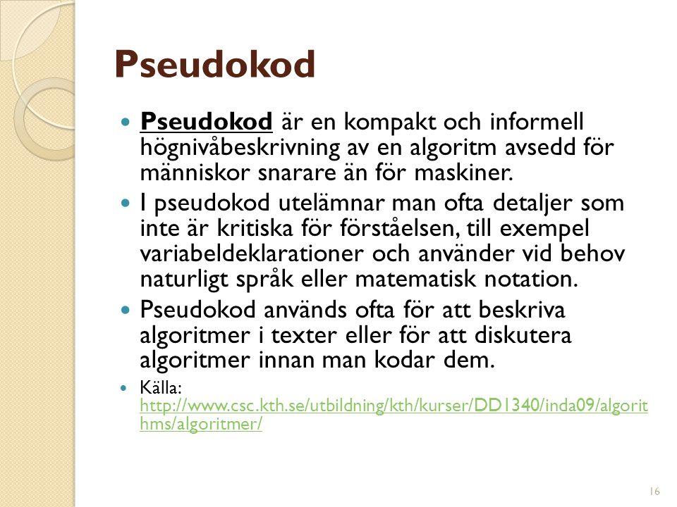 Pseudokod Pseudokod är en kompakt och informell högnivåbeskrivning av en algoritm avsedd för människor snarare än för maskiner.