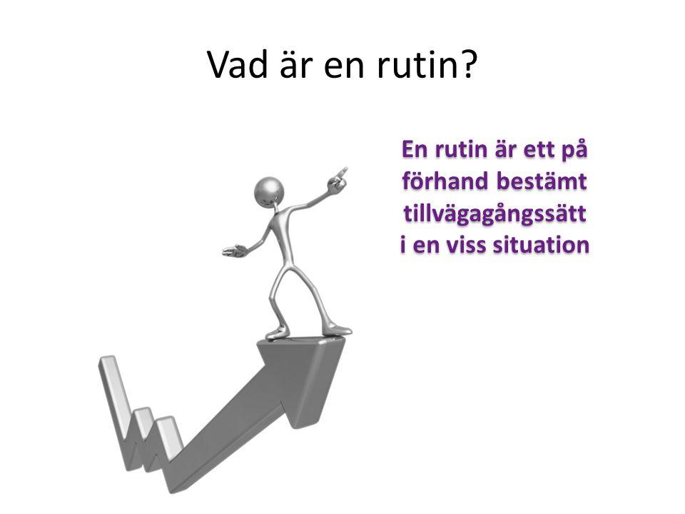 Vad är en rutin En rutin är ett på förhand bestämt tillvägagångssätt i en viss situation