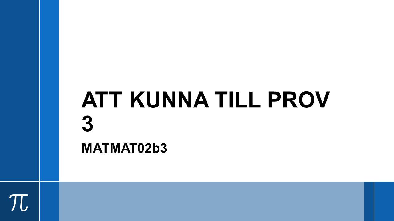 ATT KUNNA TILL PROV 3 MATMAT02b3