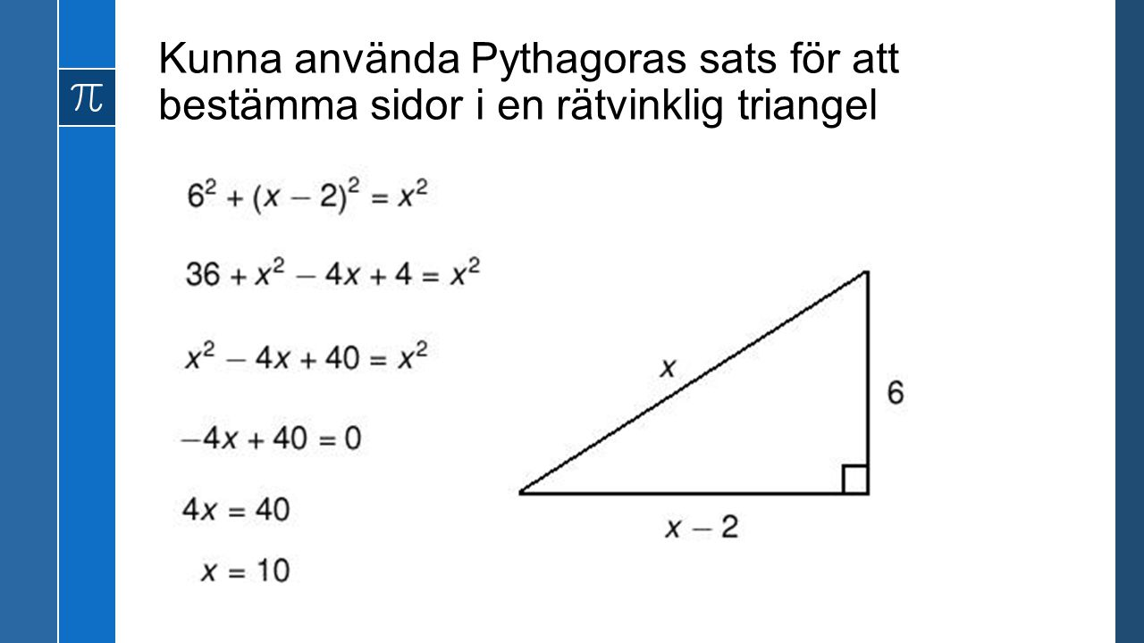 Kunna använda Pythagoras sats för att bestämma sidor i en rätvinklig triangel