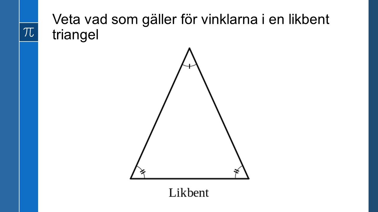 Veta vad som gäller för vinklarna i en likbent triangel