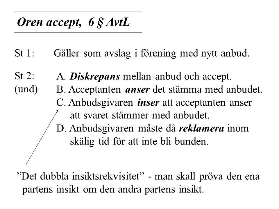 Oren accept, 6 § AvtL St 1: Gäller som avslag i förening med nytt anbud. St 2: (und) A. Diskrepans mellan anbud och accept.