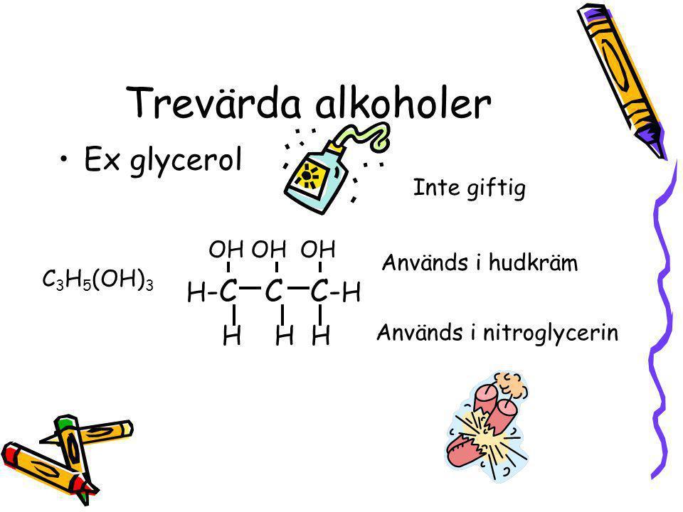 Trevärda alkoholer Ex glycerol OH OH OH H-C C C-H H H H Inte giftig
