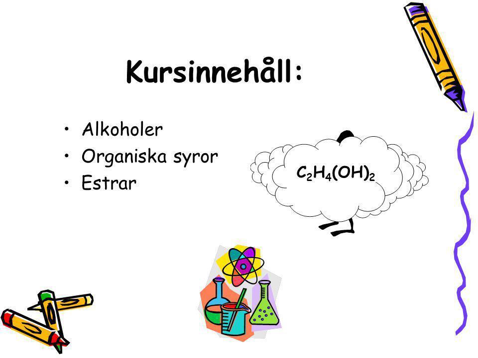 Kursinnehåll: Alkoholer Organiska syror Estrar C2H4(OH)2
