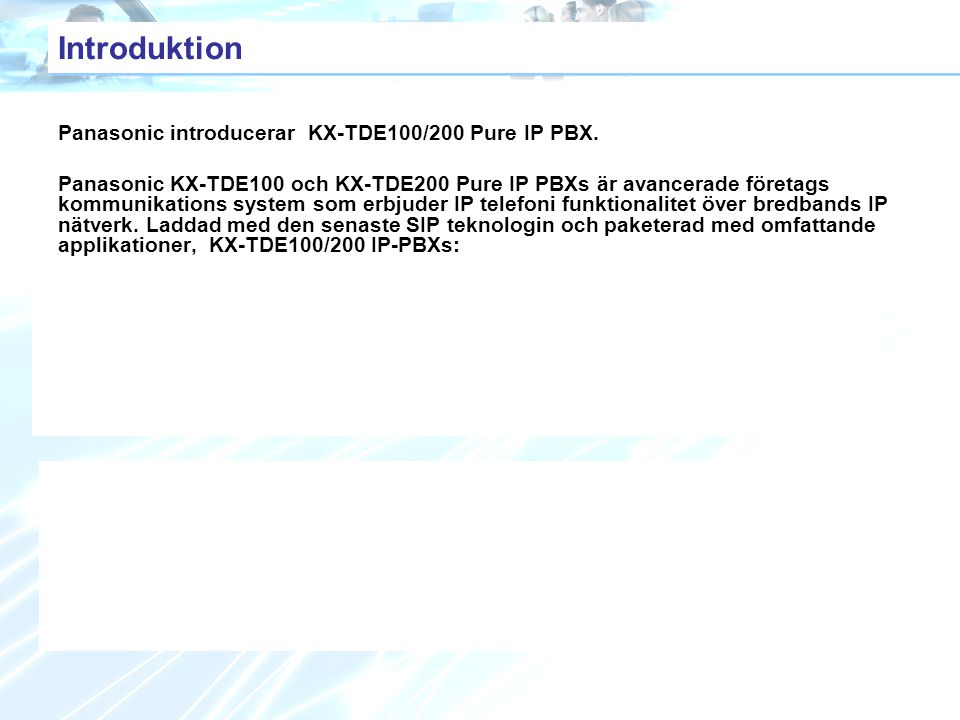 Introduktion Panasonic introducerar KX-TDE100/200 Pure IP PBX.
