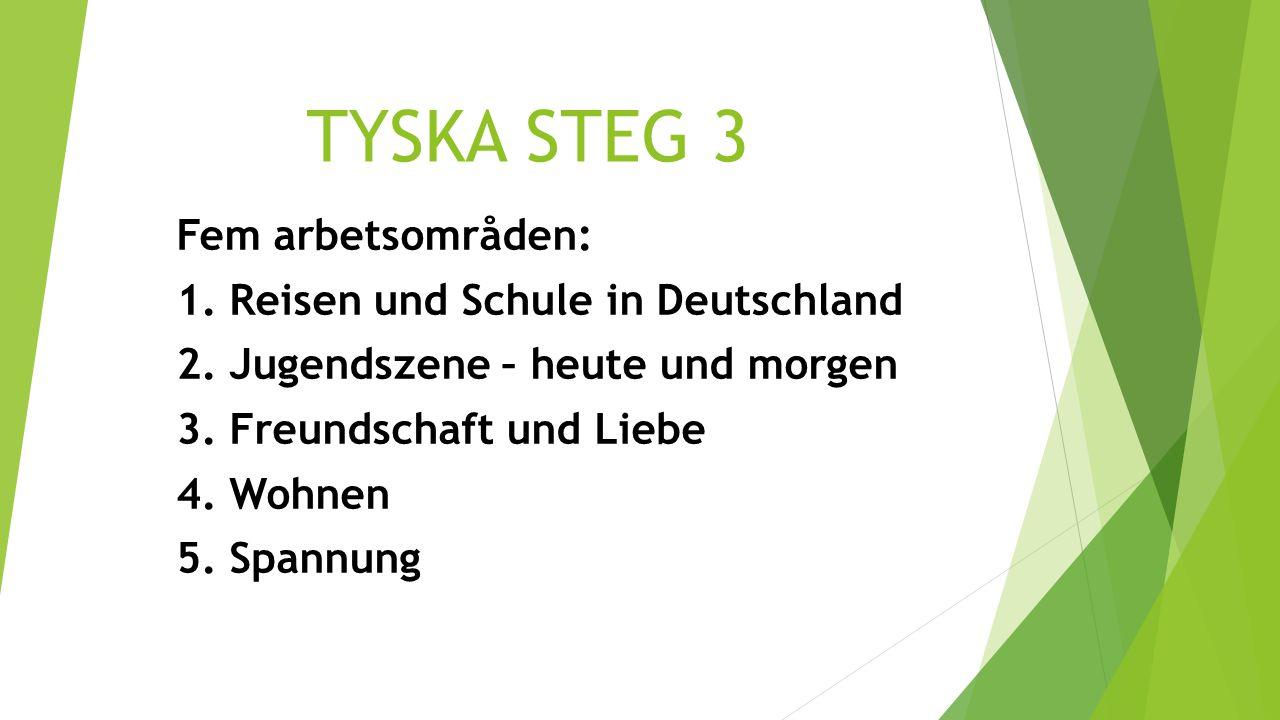 TYSKA STEG 3 Fem arbetsområden: 1. Reisen und Schule in Deutschland