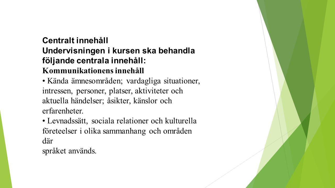 Centralt innehåll Undervisningen i kursen ska behandla följande centrala innehåll: Kommunikationens innehåll.