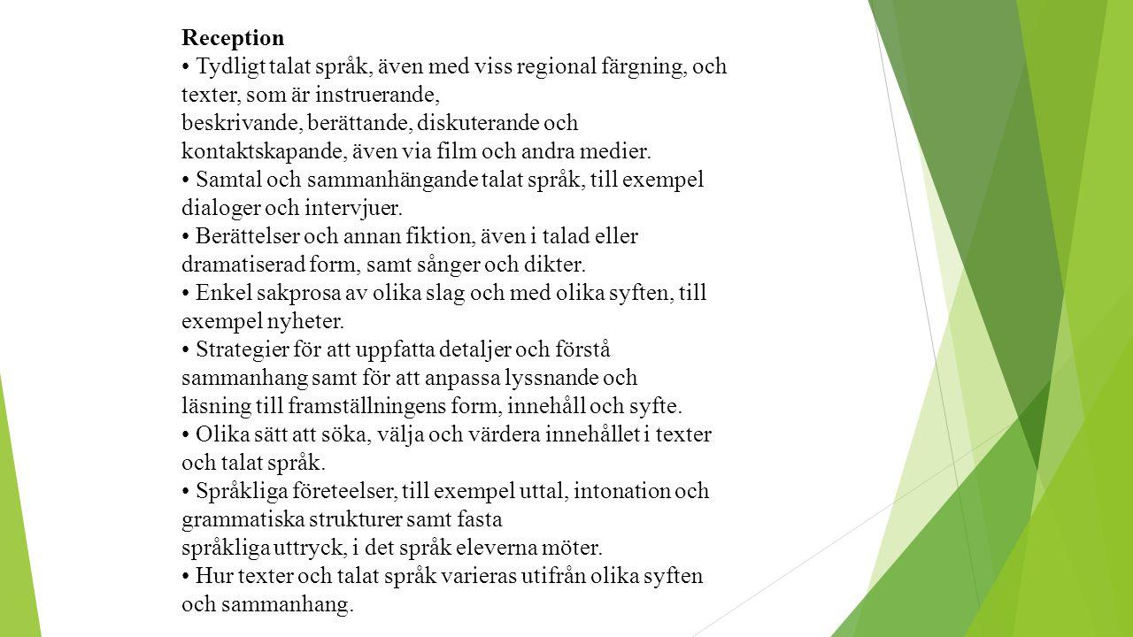 Reception • Tydligt talat språk, även med viss regional färgning, och texter, som är instruerande,