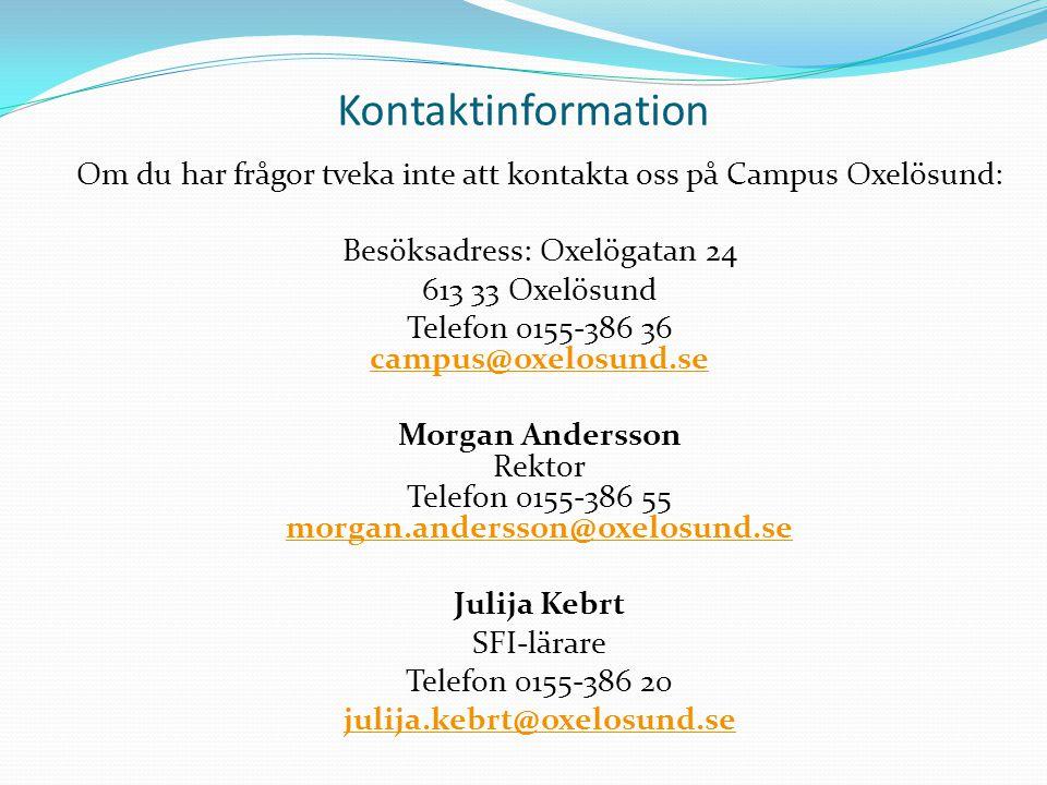 Kontaktinformation Om du har frågor tveka inte att kontakta oss på Campus Oxelösund: Besöksadress: Oxelögatan 24.