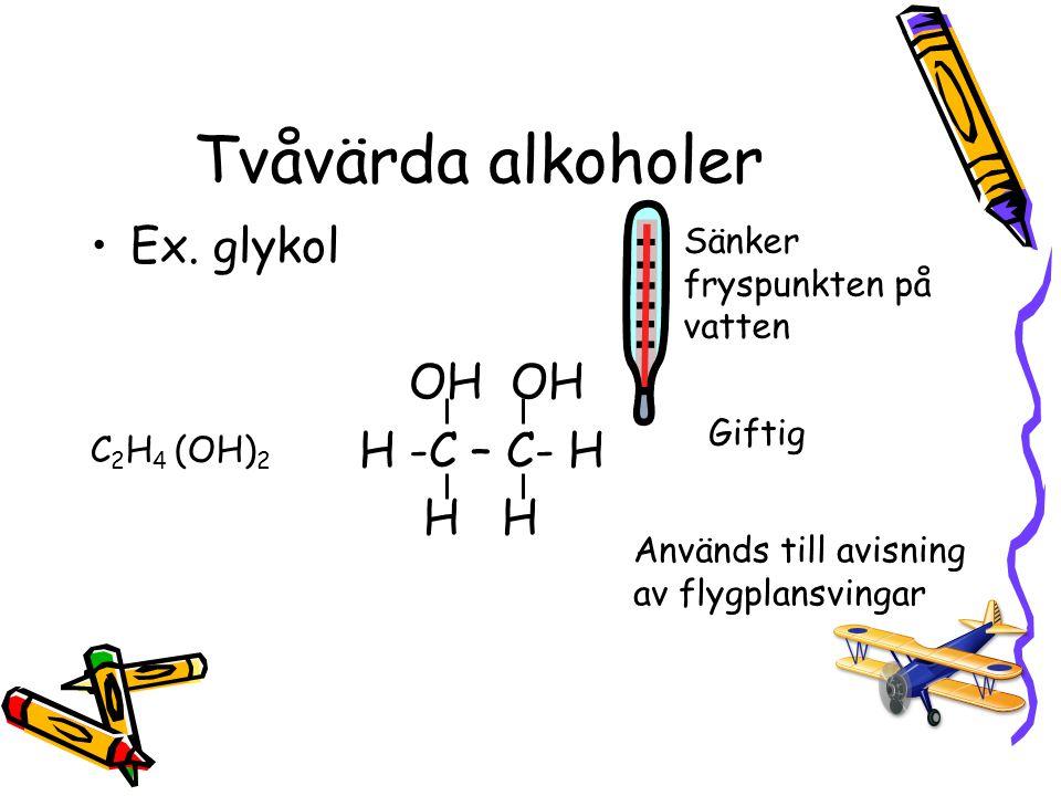 Tvåvärda alkoholer Ex. glykol OH OH H -C – C- H H H