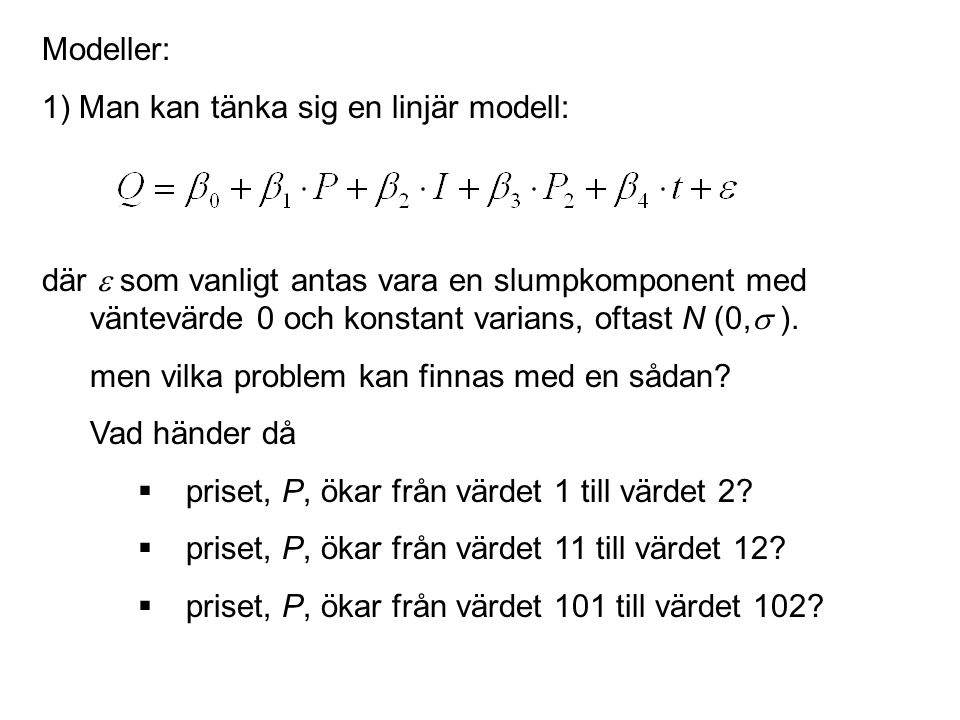 Modeller: 1) Man kan tänka sig en linjär modell:
