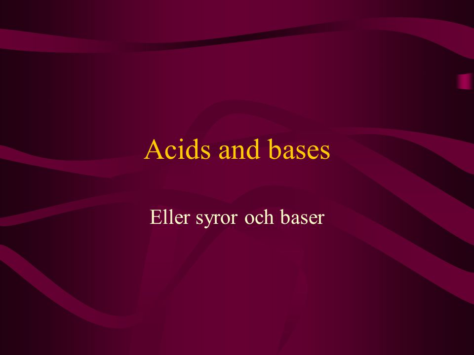 Acids and bases Eller syror och baser