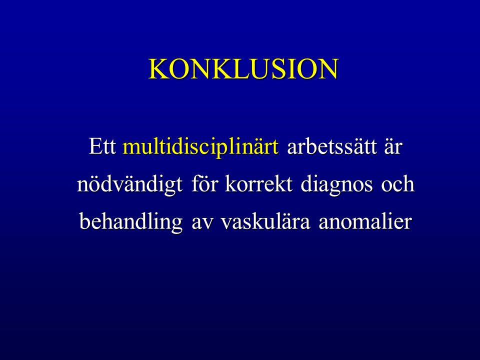 KONKLUSION Ett multidisciplinärt arbetssätt är nödvändigt för korrekt diagnos och behandling av vaskulära anomalier.