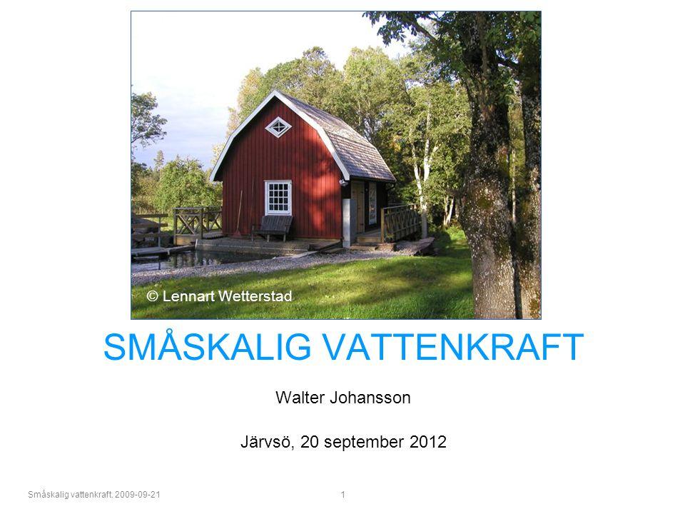 SMÅSKALIG VATTENKRAFT Walter Johansson Järvsö, 20 september 2012
