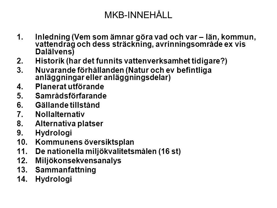 MKB-INNEHÅLL Inledning (Vem som ämnar göra vad och var – län, kommun, vattendrag och dess sträckning, avrinningsområde ex vis Dalälvens)