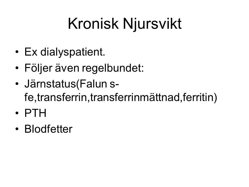 Kronisk Njursvikt Ex dialyspatient. Följer även regelbundet: