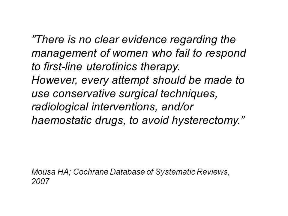 There is no clear evidence regarding the management of women who fail to respond to first-line uterotinics therapy.