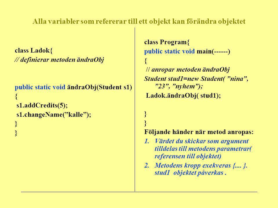 Alla variabler som refererar till ett objekt kan förändra objektet