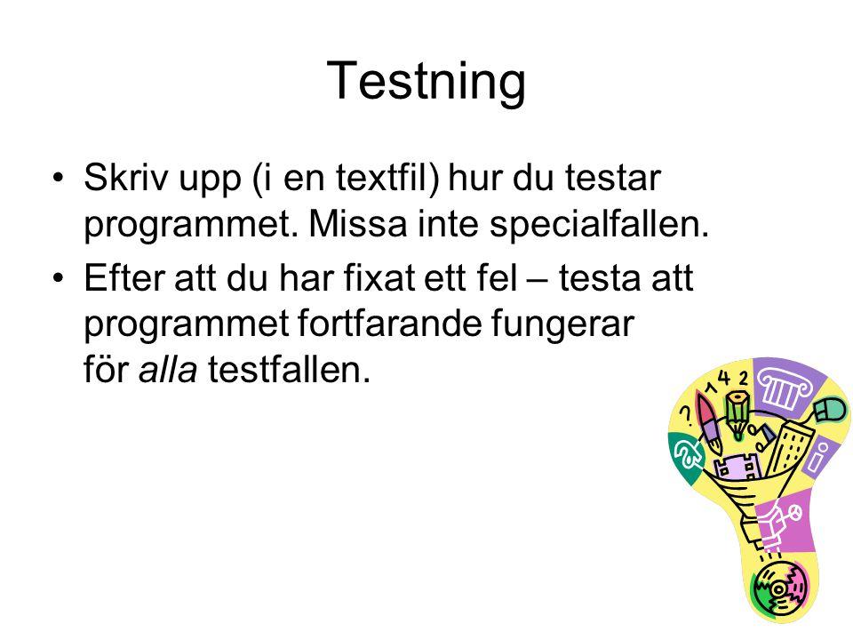 Testning Skriv upp (i en textfil) hur du testar programmet. Missa inte specialfallen.