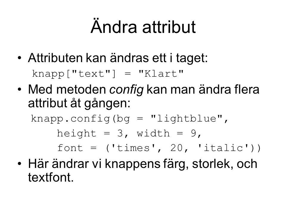 Ändra attribut Attributen kan ändras ett i taget: