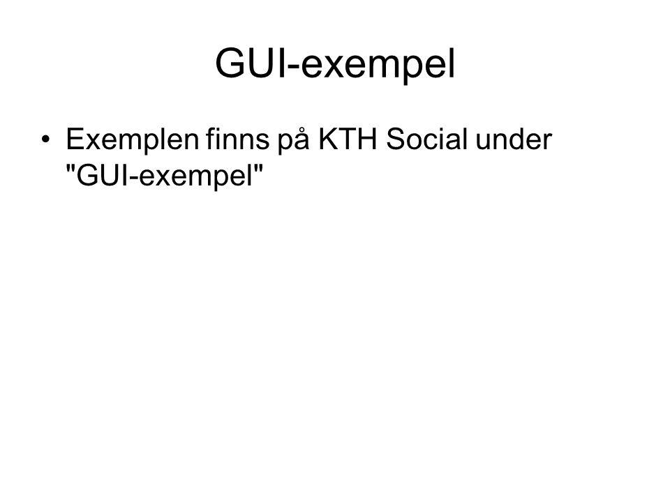 GUI-exempel Exemplen finns på KTH Social under GUI-exempel