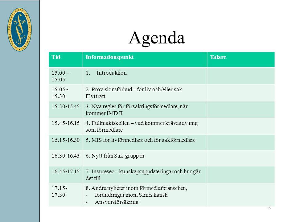 Agenda Tid Informationspunkt Talare 15.00 – 15.05 Introduktion