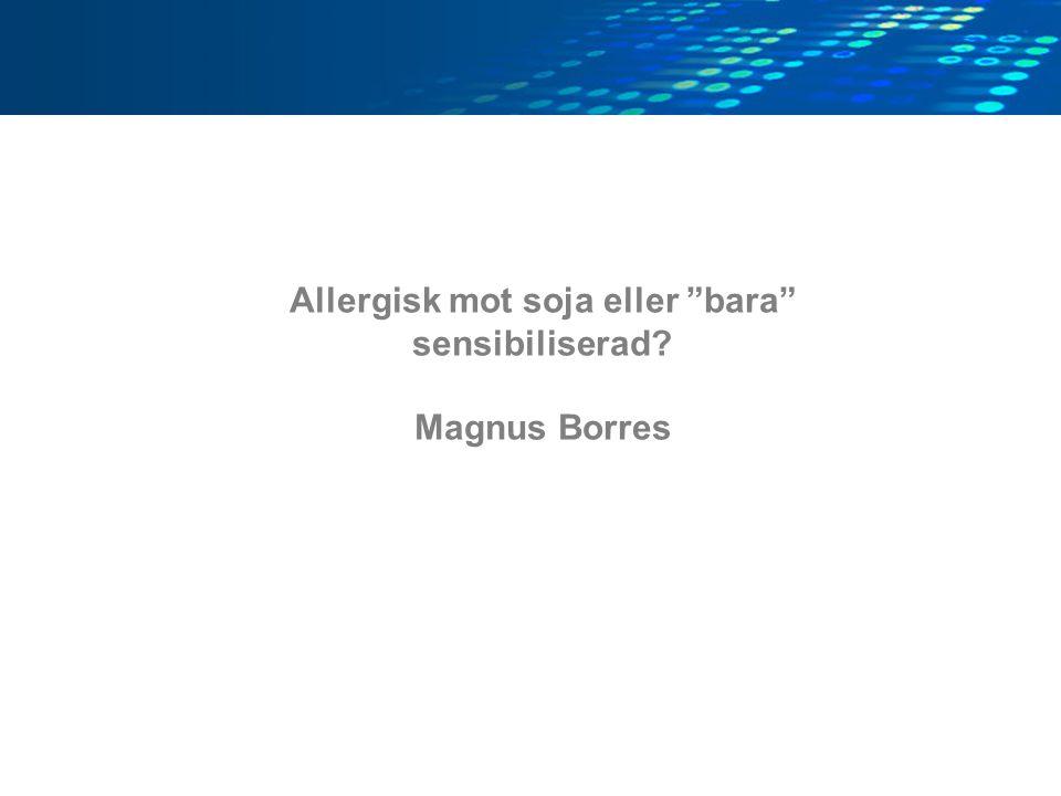 Allergisk mot soja eller bara sensibiliserad Magnus Borres