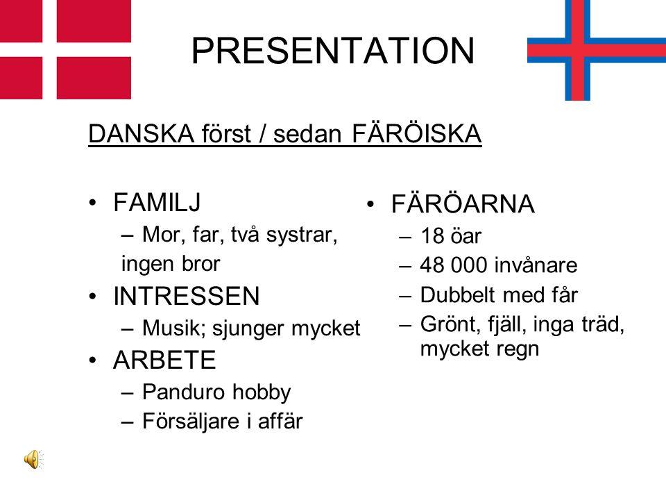 PRESENTATION DANSKA först / sedan FÄRÖISKA FAMILJ FÄRÖARNA INTRESSEN